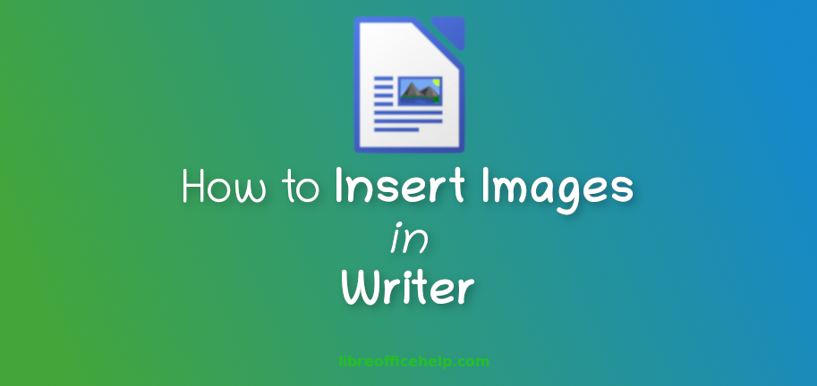 How Insert and Use Images in LibreOffice Writer