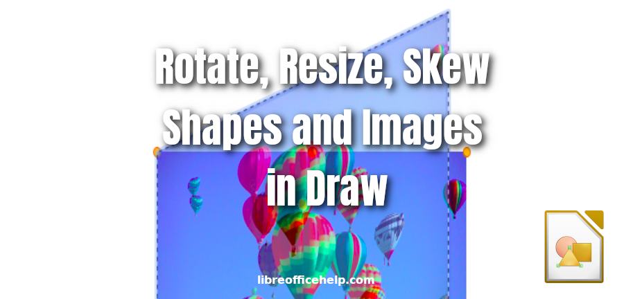 Rotate, Resize, Skew Shapes and Images in Draw